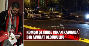 Komşu Şehirde Çıkan Kavgada Bir Avukat Öldürüldü