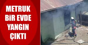 Metruk Bir Evde Yangın Çıktı