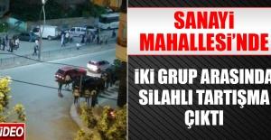 Sanayi Mahallesi'nde İki Grup Arasında Silahlı Tartışma Çıktı