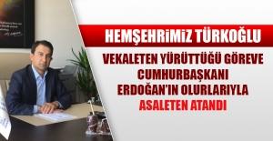 Türkoğlu Asaleten Atandı