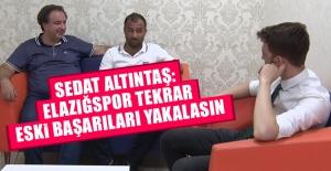 Altıntaş: Elazığspor Tekrar Eski Başarıları Yakalasın