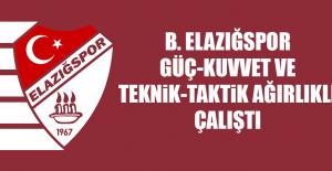 B. Elazığspor, Güç-Kuvvet Ve Teknik-Taktik Ağırlıklı Çalıştı
