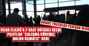 """Uçak Elazığ'a 2 Saat Rötarlı Geldi, Pilotlar """"Çalışma Süremiz Doldu Uçmayız"""" Dedi"""