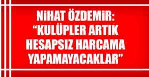 """Özdemir: """"Kulüpler artık hesapsız harcama yapamayacaklar"""""""