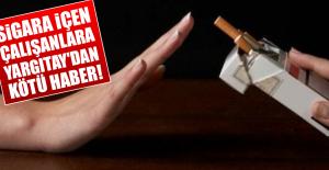 Sigara İçen Çalışanlara Yargıtay'dan Kötü Haber!