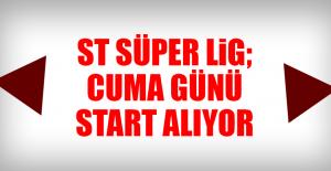 ST Süper Lig; Cuma Günü Start Alıyor