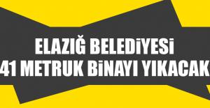 Elazığ Belediyesi 41 Metruk Binayı Yıkacak