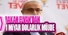 Bakan Elvan'dan 1 Miyar Dolarlık Müjde