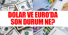 Dolar ve Euro'da son durum ne?