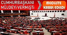 Cumhurbaşkanı Erdoğan Müjdeyi Vermişti! Kanun Kabul Edildi
