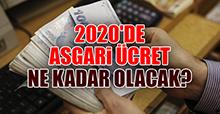 2020'de asgari ücret ne kadar olacak?