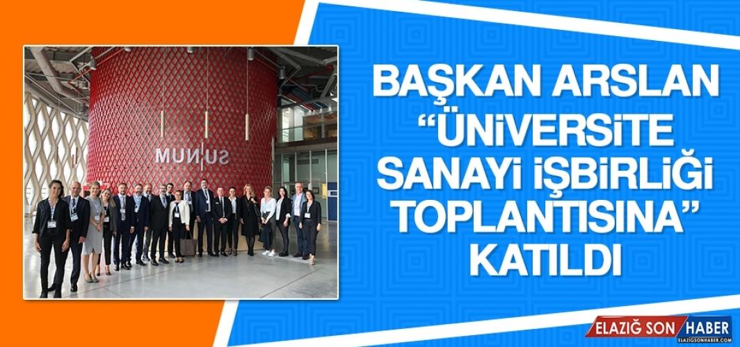 """Başkan Arslan """"Üniversite-Sanayi İşbirliği Toplantısına"""" Katıldı"""