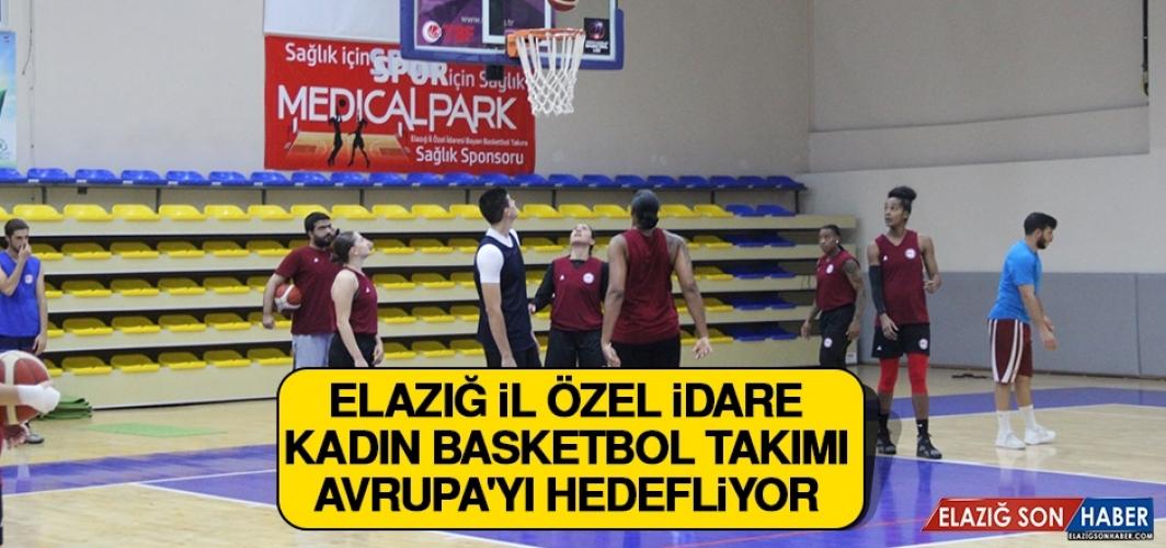 Elazığ İl Özel İdare Kadın Basketbol Takımı Avrupa'yı Hedefliyor