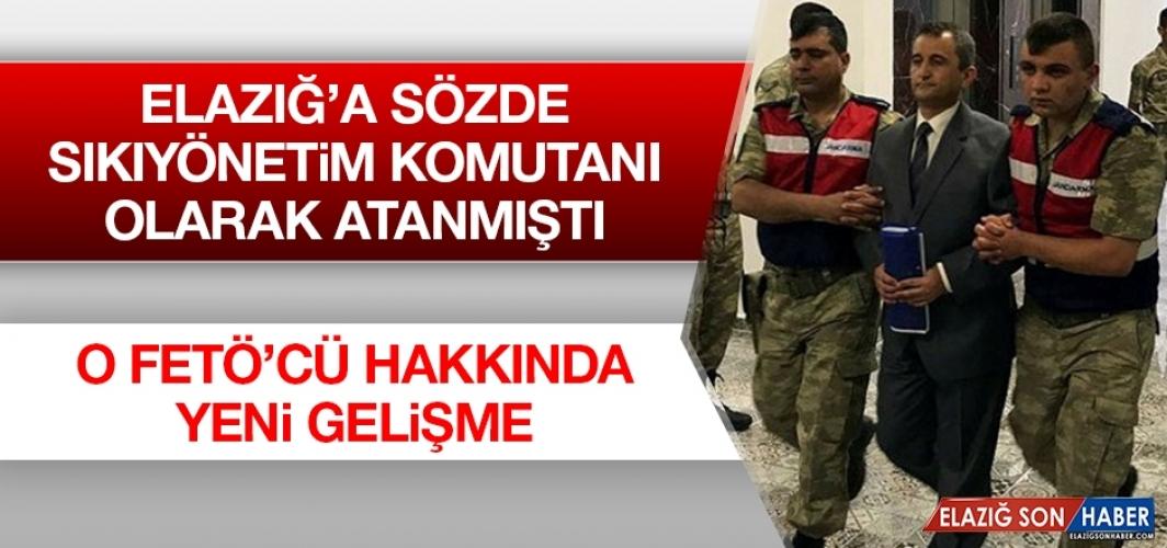 Elazığ'a Sözde Sıkıyönetim Komutanı Olarak Atanmıştı