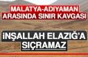 Adıyaman İle Malatya Arasında Sınır Savaşı!...