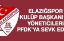 Elazığspor Kulüp Başkanı ve Yöneticileri PFDK'ya...