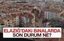 Elazığ'daki Binalarda Son Durum Ne?
