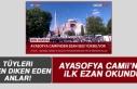 Ayasofya Camii'nde İlk Ezan Okundu! Tüyleri...