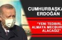 Cumhurbaşkanı Erdoğan: Yeni Tedbirler Almaya Mecburuz...