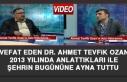 Vefat Eden Dr. Ahmet Tevfik Ozan 2013 Yılında Anlattıkları...