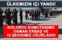 Kolordu Komutanımız Osman Erbaş ve 10 Şehidimiz...
