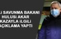 Milli Savunma Bakanı Hulusi Akar Kazayla İlgili...