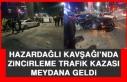 Hazardağlı Kavşağı'nda Zincirleme Trafik Kazası...