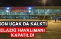 Son Uçak da Kalktı Elazığ Havalimanı Kapatıldı