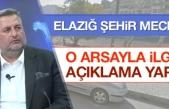 Elazığ Şehir Meclisi Arsayla İlgili Açıklama Yaptı