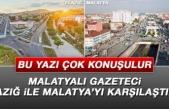 Malatyalı Gazeteci, Elazığ ile Malatya'yı Kıyasladı