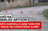 Elazığ'da Bir Köye Kontrollü Giriş Yapılıyor Bir Sokak ise Karantinaya Alındı
