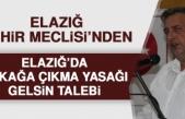 Elazığ Şehir Meclisi'den Elazığ'da Sokağa Çıkma Yasağı Gelsin Talebi