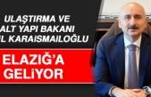 Ulaştırma Bakanı Karaismailoğlu, Elazığ'a Geliyor