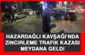 Hazardağlı Kavşağı'nda Zincirleme Trafik Kazası Meydana Geldi