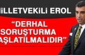 Milletvekili Erol: Derhal Soruşturma Başlatılmalıdır