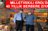 Milletvekili Erol'dan 45 Yıllık Berbere Ziyaret