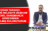Tarakçı: Elazığ Belediye Başkanı Genel Danışmanlık Görevinden Ayrılmış Bulunuyorum