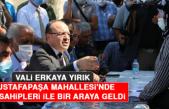 Vali Yırık, Mustafapaşa Mahallesi'nde Hak Sahipleri İle Bir Araya Geldi