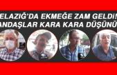 Elazığ'da Ekmeğe Zam Geldi! Vatandaşlar Kara Kara Düşünüyor