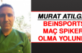 Murat Atılgan Beinsports Maç Spikeri Olma Yolunda