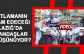 Kısıtlamanın Devam Edeceği Elazığ'da Vatandaşlar Ne Düşünüyor?