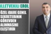 Milletvekili Erol, Özel İdare Genel Sekreterinin Görevden Alınmasını Eleştirdi