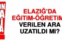 Elazığ'da Eğitim-Öğretime Verilen Ara Uzatıldı Mı?