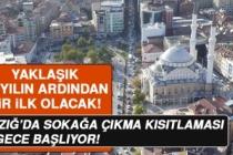 Elazığ'da Sokağa Çıkma Kısıtlaması Bu Gece İtibariyle Başlıyor