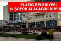 Elazığ Belediyesi 10 Şoför Alacağını Duyurdu