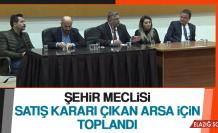 Şehir Meclisi, Satış Kararı Çıkan Arsa İçin Toplandı