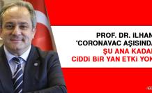 Prof. Dr. İlhan: 'CoronaVac aşısında şu ana kadar ciddi bir yan etki yok'