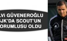 Ulvi Güveneroğlu, BJK'da Scout'un Sorumlusu Oldu