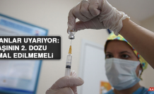 Uzmanlar uyarıyor: Aşının 2. dozu ihmal edilmemeli