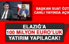 Elazığ'a 100 Milyon Euro'luk Yatırım Yapılacak!